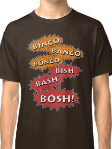 Bingo Bango Bongo Bish Bash Bosh Classic T-Shirt