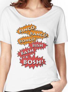 Bingo Bango Bongo Bish Bash Bosh Women's Relaxed Fit T-Shirt