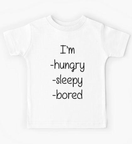 I'M HUNGRY,SLEEPY AND BORED Kids Tee