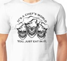 Funny Chef Skulls: It's a Chef's World Unisex T-Shirt