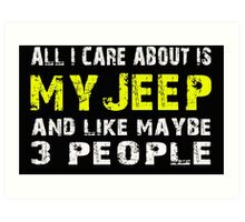 All I Care about is My Jeep and like maybe 3 people - T-shirts & Hoodies Art Print