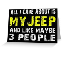 All I Care about is My Jeep and like maybe 3 people - T-shirts & Hoodies Greeting Card