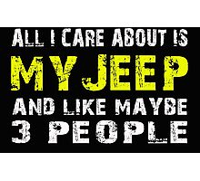 All I Care about is My Jeep and like maybe 3 people - T-shirts & Hoodies Photographic Print