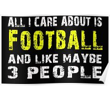 All I Care about is Football and like maybe 3 people - T-shirts & Hoodies Poster