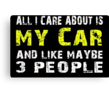 All I Care about is My Car and like maybe 3 people - T-shirts & Hoodies Canvas Print