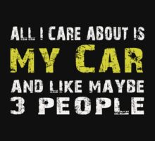 All I Care about is My Car and like maybe 3 people - T-shirts & Hoodies T-Shirt