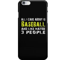 All I Care about is Baseball and like maybe 3 people - T-shirts & Hoodies iPhone Case/Skin