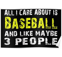 All I Care about is Baseball and like maybe 3 people - T-shirts & Hoodies Poster