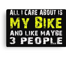 All I Care about is My Bike and like maybe 3 people - T-shirts & Hoodies Canvas Print