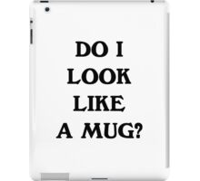 Do i look like a mug? iPad Case/Skin