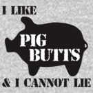 I Like Pig Butts by shakeoutfitters