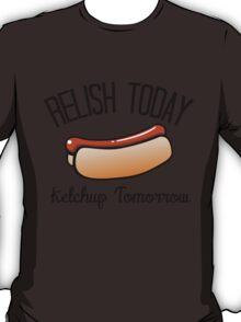 Relish Today, Ketchup Tomorrow T-Shirt