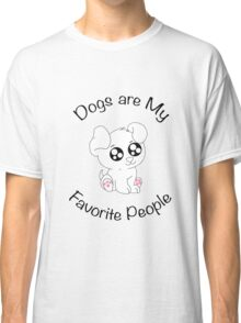 Dogs are My Favorite People ! Classic T-Shirt