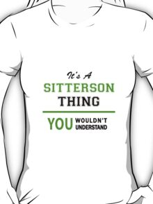 It's a SITTERSON thing, you wouldn't understand !! T-Shirt