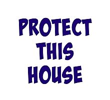 Protect This House Photographic Print
