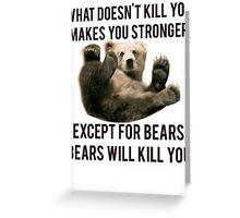 Bears Will Kill You Greeting Card