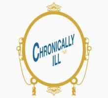 CHRONICALLY ILL by Tai's Tees Kids Tee