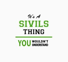 It's a SIVILS thing, you wouldn't understand !! T-Shirt