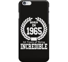 Born In 1965 50 Years Of Being Incredible iPhone Case/Skin