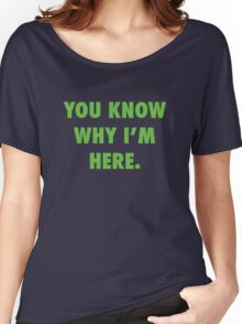 You Know Why I'm Here.  Women's Relaxed Fit T-Shirt
