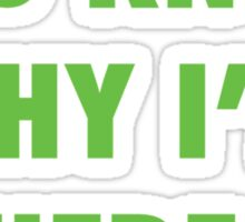 You Know Why I'm Here.  Sticker