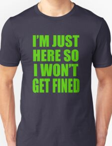 I'm Just Here So I Wont Get Fined T-Shirt