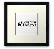 I love you & I like you Framed Print