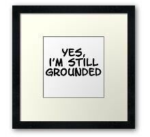 Yes, I'm still grounded Framed Print