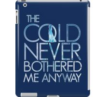 the cold never bothered me anyway iPad Case/Skin