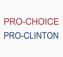 pro choice, pro clinton by pl8fuckr
