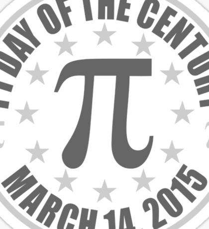 Pi DAY OF THE CENTURY 3.14.15 Tees & More ! Sticker