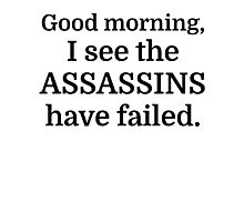 Good morning, I see the assassins have failed. Photographic Print