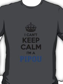 I cant keep calm Im a PIPOU T-Shirt