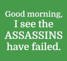 Good morning, I see the assassins have failed. Kids Tee