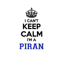 I cant keep calm Im a PIRAN Photographic Print