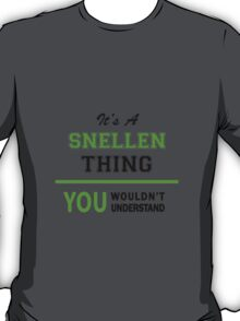 It's a SNELLEN thing, you wouldn't understand !! T-Shirt
