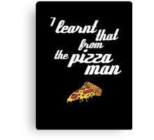 """I learnt that from the pizzaman"" Canvas Print"
