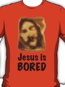Jesus is...bored T-Shirt