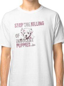 Stop the Killing of Innocent Puppies Classic T-Shirt