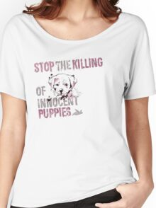 Stop the Killing of Innocent Puppies Women's Relaxed Fit T-Shirt