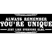 ALWAYS REMEMBER YOURE UNIQUE JUST LIKE EVERYONE ELSE Funny Geek Nerd Photographic Print