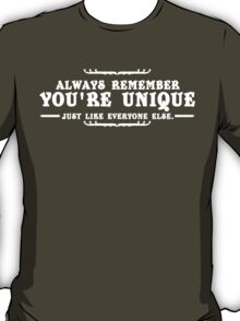 ALWAYS REMEMBER YOURE UNIQUE JUST LIKE EVERYONE ELSE Funny Geek Nerd T-Shirt