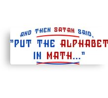 And Then Satan Said Put The Alphabet In Math Funny Geek Nerd Canvas Print