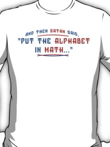 And Then Satan Said Put The Alphabet In Math Funny Geek Nerd T-Shirt