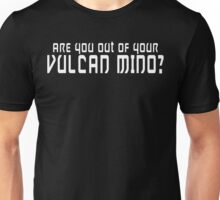 ARE YOU OUT OF YOUR VULCAN MIND Funny Geek Nerd Unisex T-Shirt
