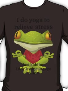 I do yoga to relieve stress Just kidding, I drink T-Shirt