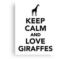Keep calm and love giraffes  Canvas Print