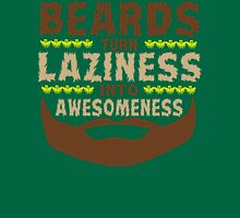 Beards Turn Laziness Into Awesomeness Funny Geek Nerd Unisex T-Shirt