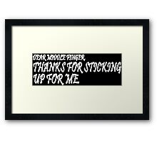 Dear middle finger thanks for sticking up for me Funny Geek Nerd Framed Print