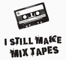 I Still Make Mix Tapes (Black Print) by rudeboyskunk